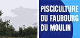 – PISCICULTURE DU FAUBOURG DU MOULIN –